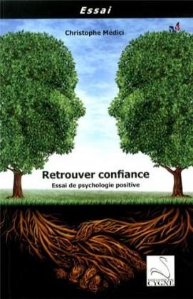 Retrouver confiance - essai de psychologie positive