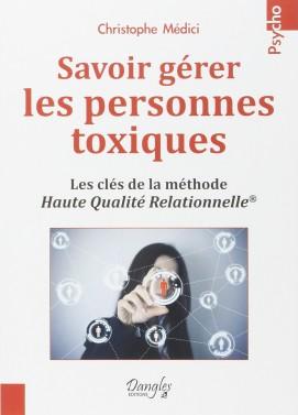 Savoir gérer les personnes toxiques - les clés de la méthode haute qualité relationnelle